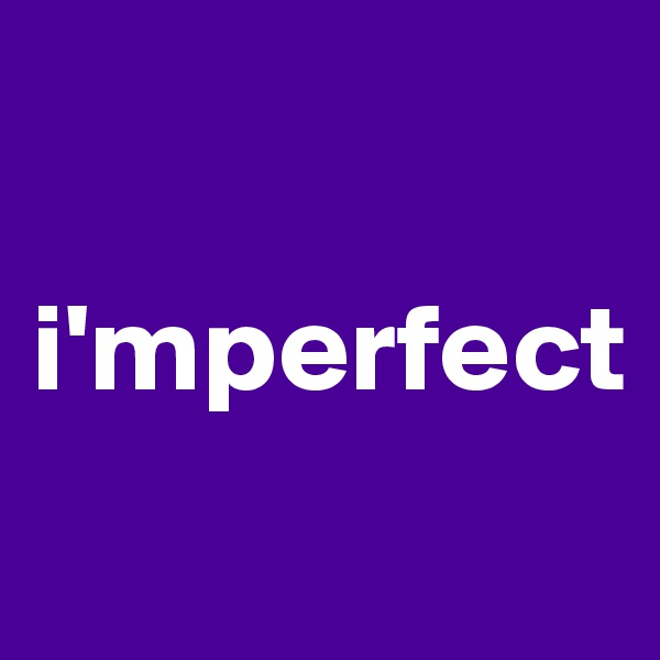 i'mperfect
