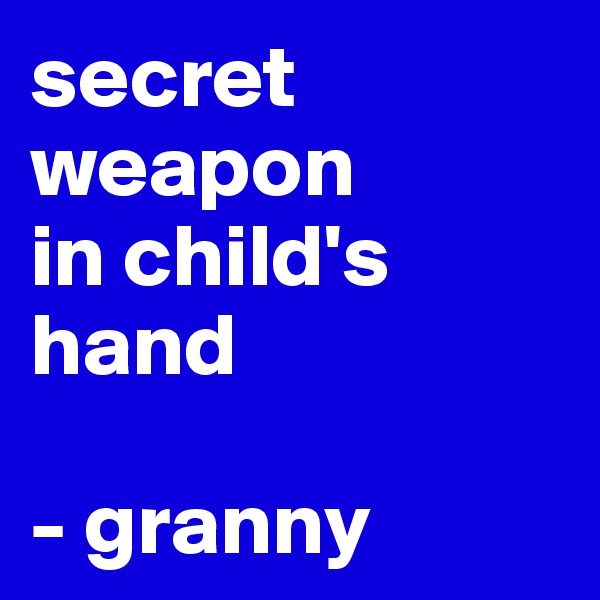 secret weapon  in child's hand  - granny