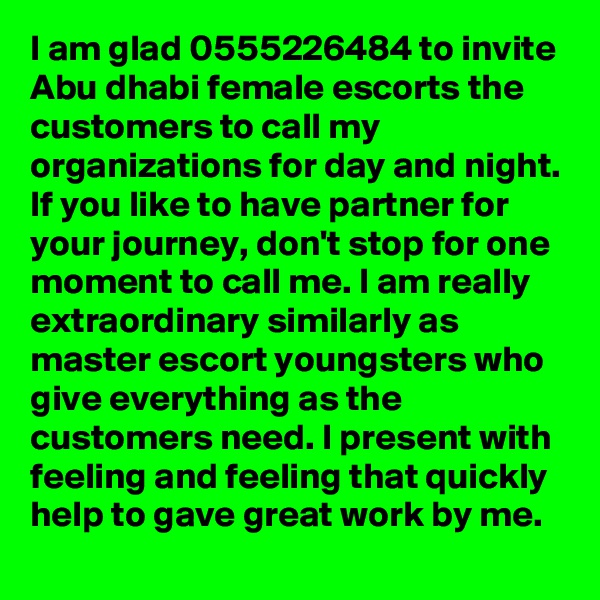 I am glad 0555226484 to invite Abu dhabi female escorts the customers to call my organizations for day and night. If you like to have partner for your journey, don't stop for one moment to call me. I am really extraordinary similarly as master escort youngsters who give everything as the customers need. I present with feeling and feeling that quickly help to gave great work by me.
