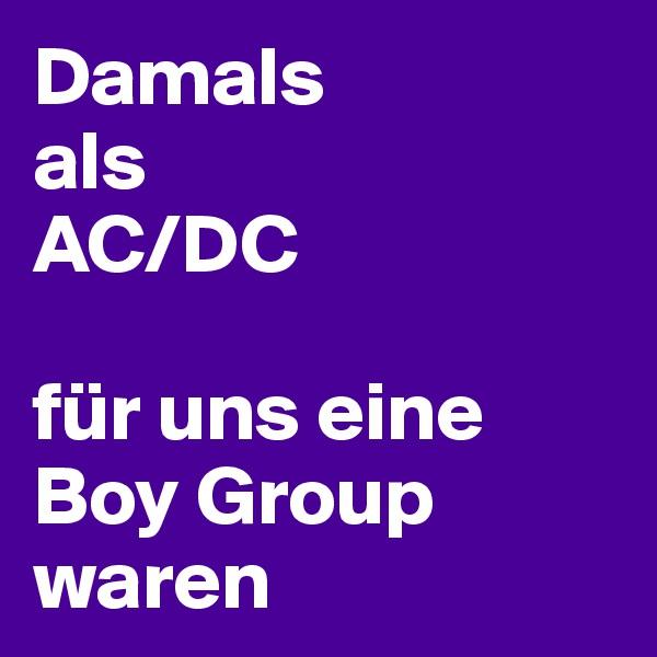Damals als  AC/DC  für uns eine Boy Group waren
