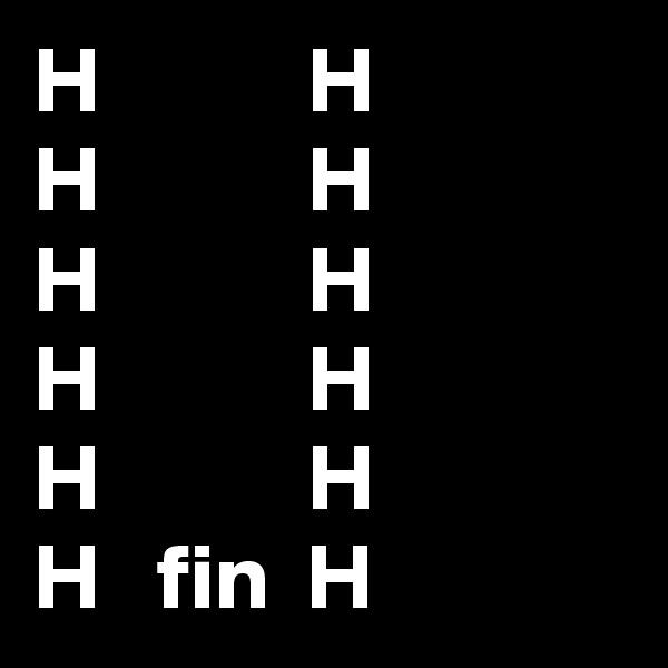 H           H H           H H           H H           H H           H H   fin  H