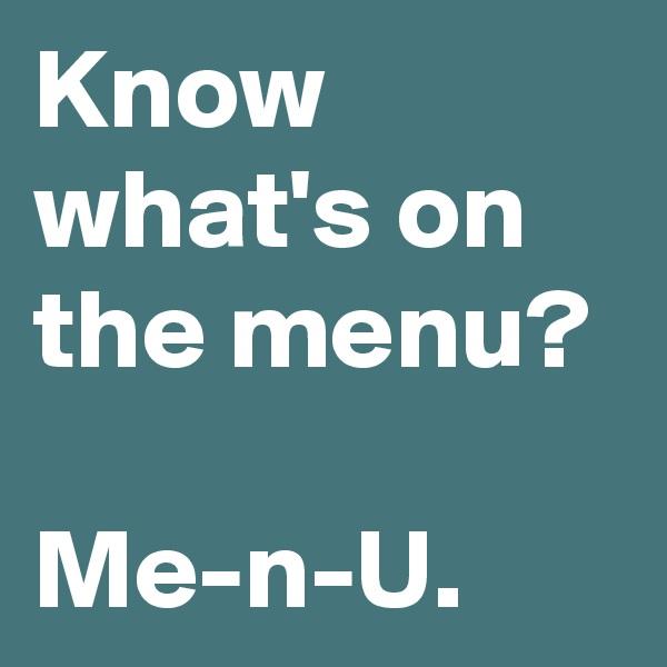 Know what's on the menu?  Me-n-U.