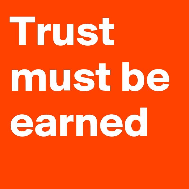 Trust must be earned
