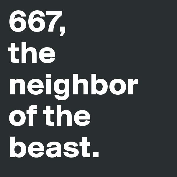 667,  the neighbor of the beast.