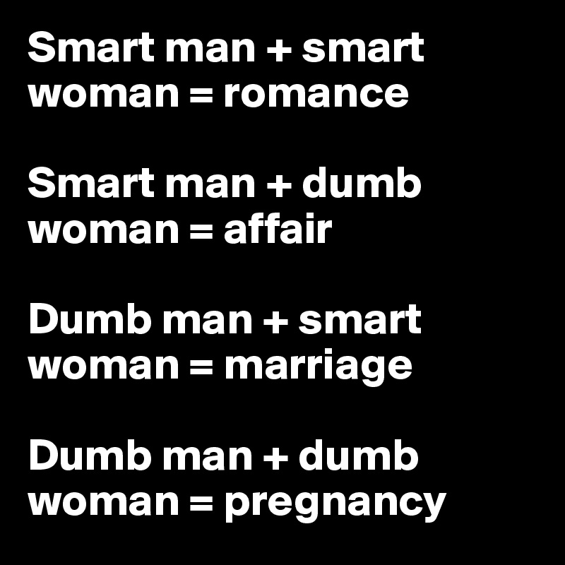 man smart woman smarter essay In defense of songs this is an essay that i've wanted to write for a while the obligatory second set long jam gets started with man smart, woman smarter.