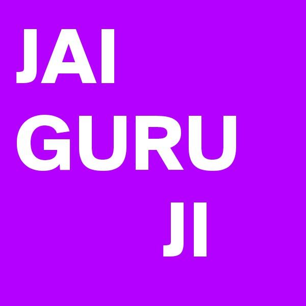 JAI GURU            JI