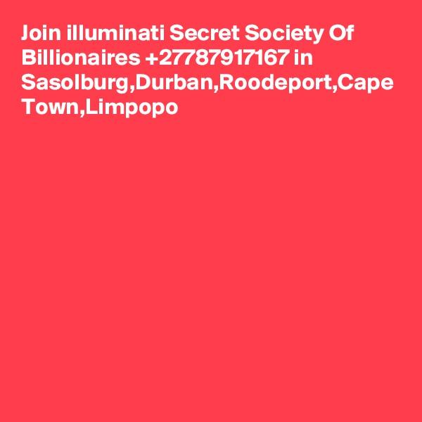 Join illuminati Secret Society Of Billionaires +27787917167 in Sasolburg,Durban,Roodeport,Cape Town,Limpopo