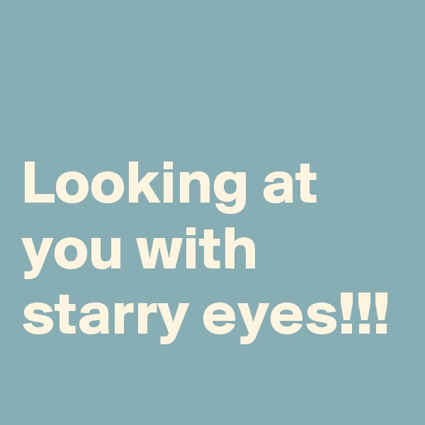 Looking at you with starry eyes!!!