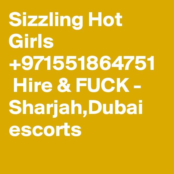 Sizzling Hot Girls +971551864751   Hire & FUCK - Sharjah,Dubai  escorts