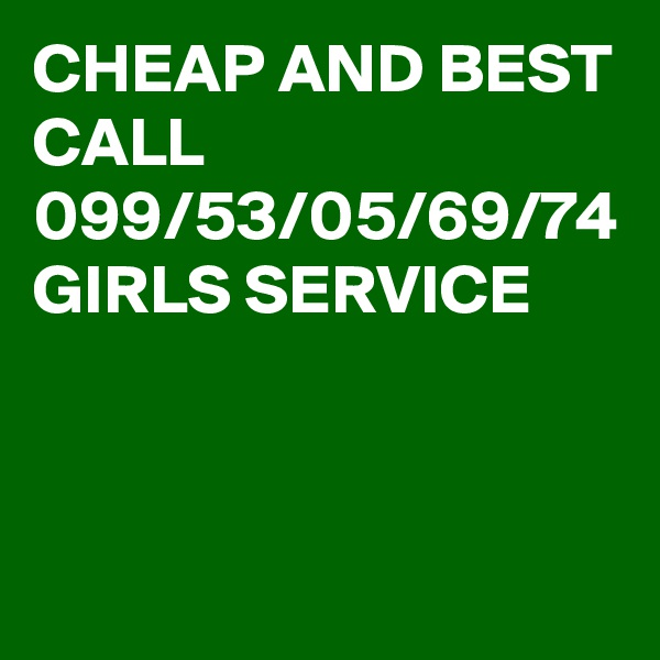 CHEAP AND BEST CALL 099/53/05/69/74 GIRLS SERVICE