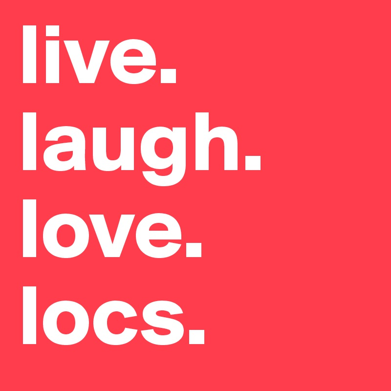 Live Laugh Love Locs Post By Lokorn On Boldomatic