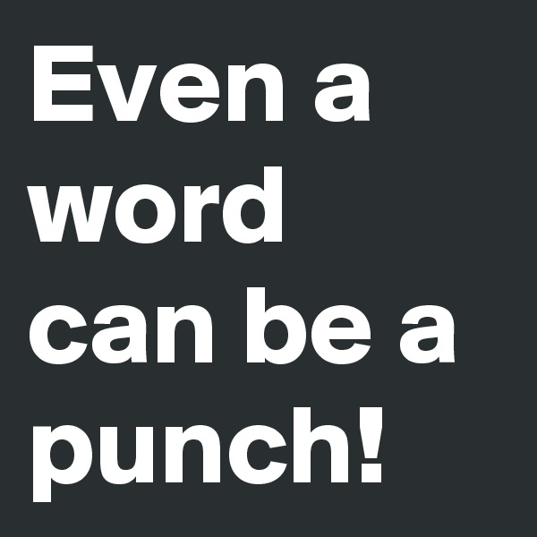 Even a word can be a punch!