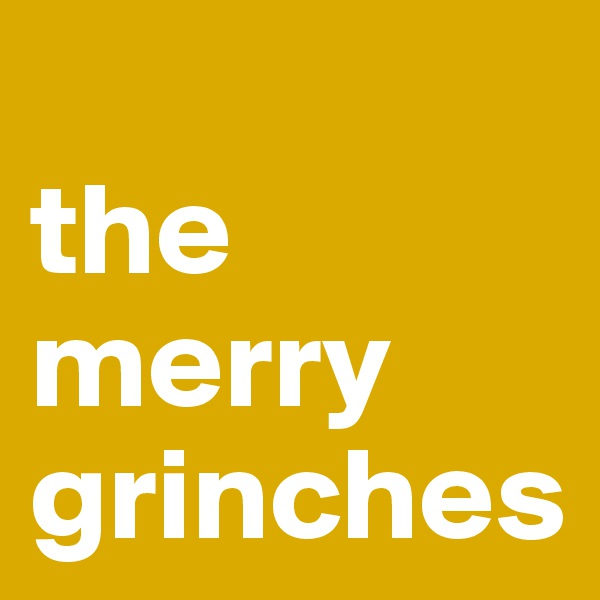 the merry grinches