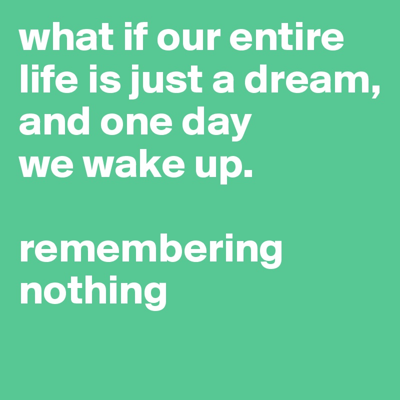 life is just a dream