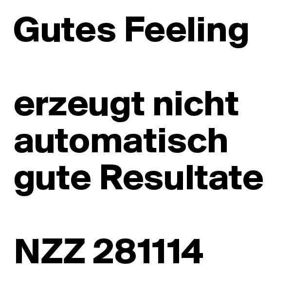 Gutes Feeling  erzeugt nicht automatisch gute Resultate  NZZ 281114