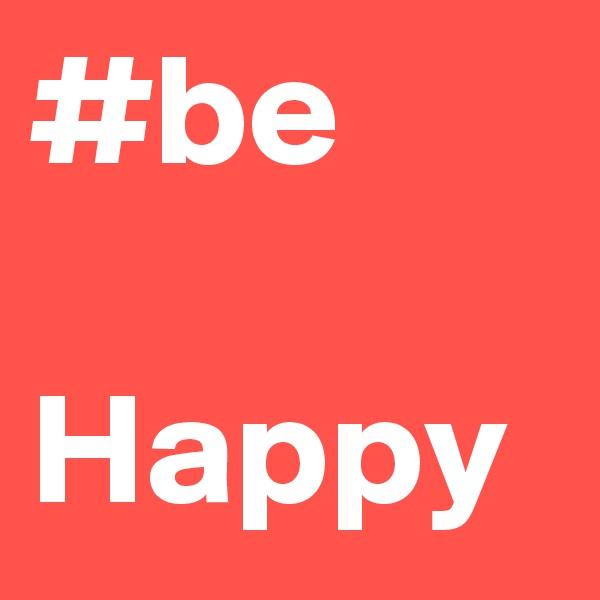 #be   Happy