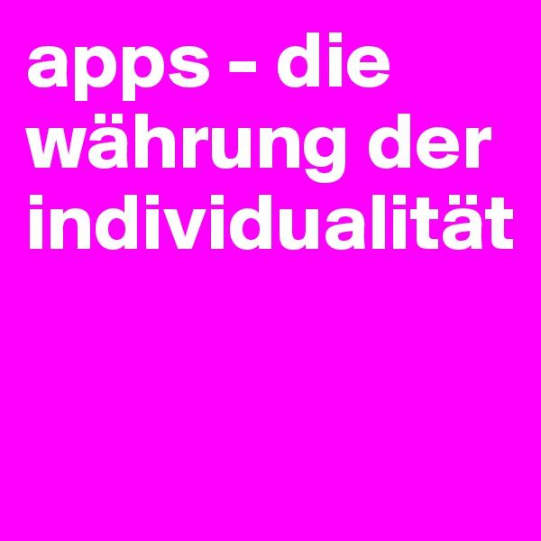 apps - die währung der individualität