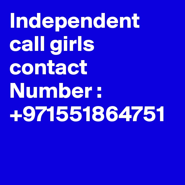 Independent call girls contact Number : +971551864751