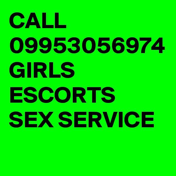 CALL 09953056974 GIRLS ESCORTS SEX SERVICE