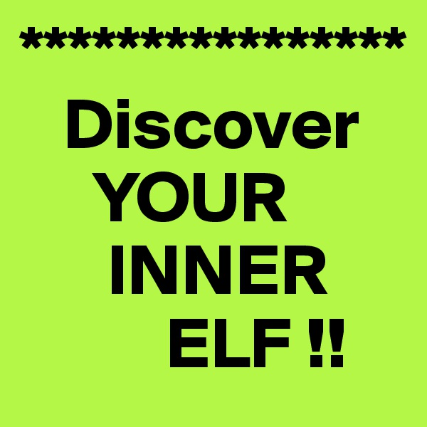 ****************    Discover      YOUR       INNER           ELF !!
