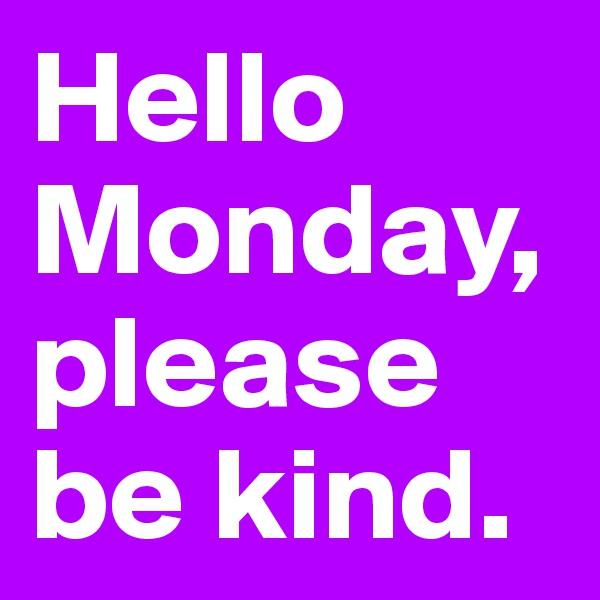Hello Monday, please be kind.