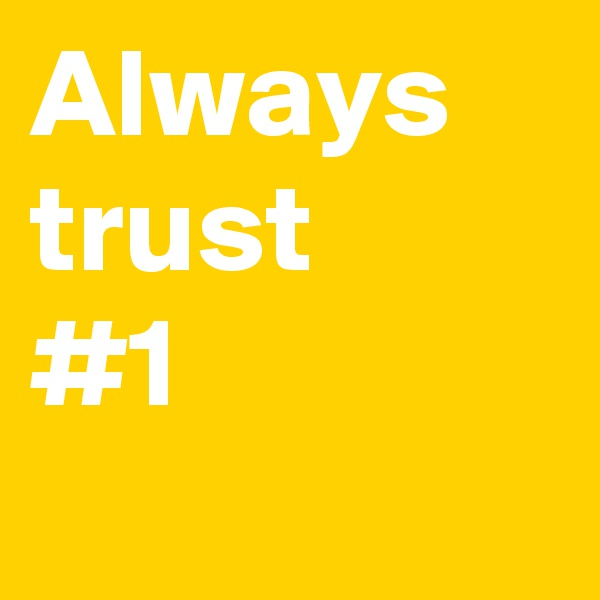 Always trust #1