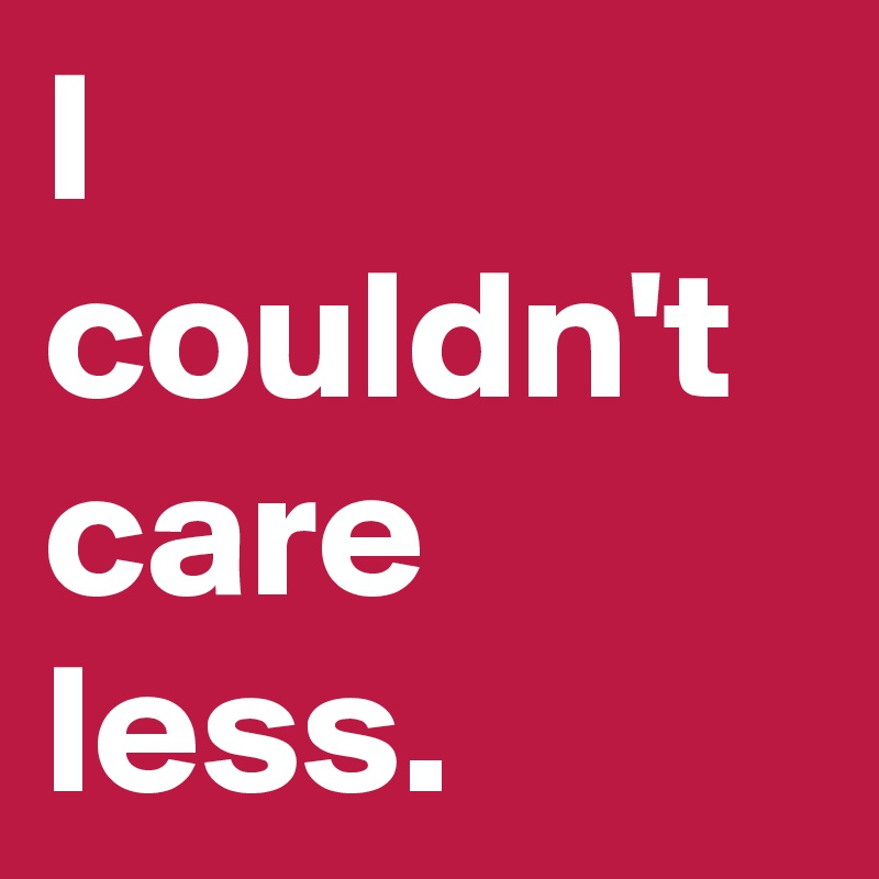 Image result for I couldn't care less