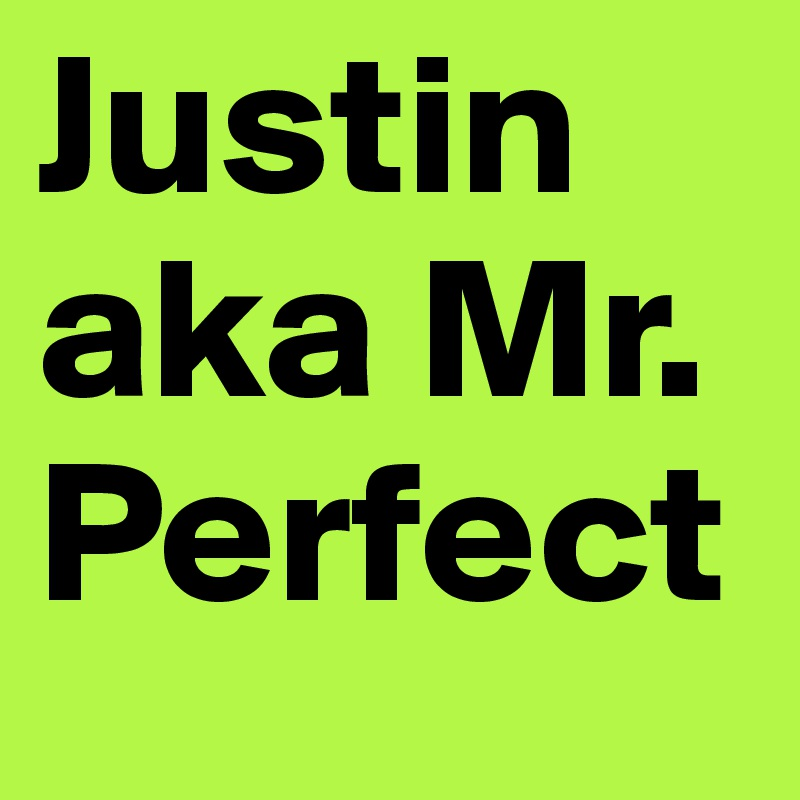 Justin aka Mr. Perfect