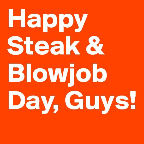 Happy Steak & Blowjob Day, Guys!