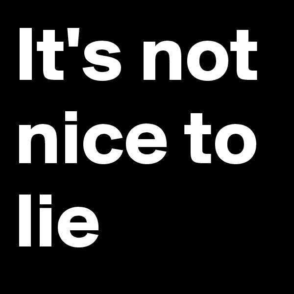 It's not nice to lie