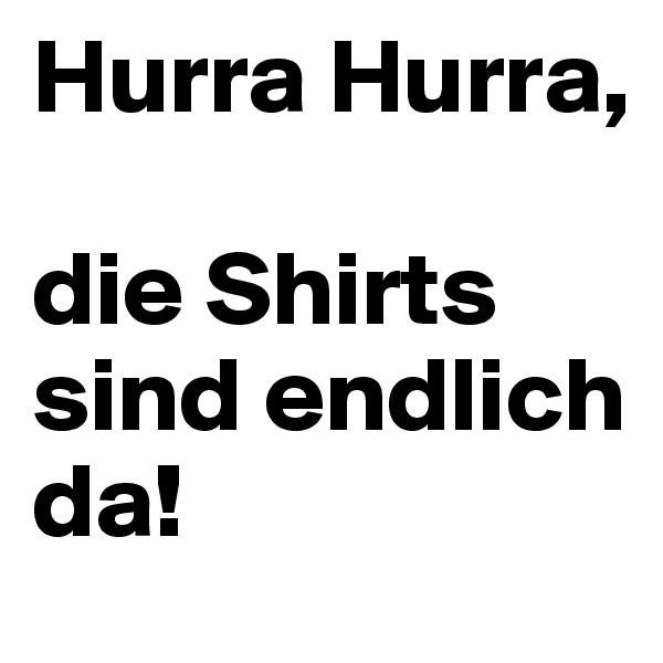 Hurra Hurra,   die Shirts sind endlich da!