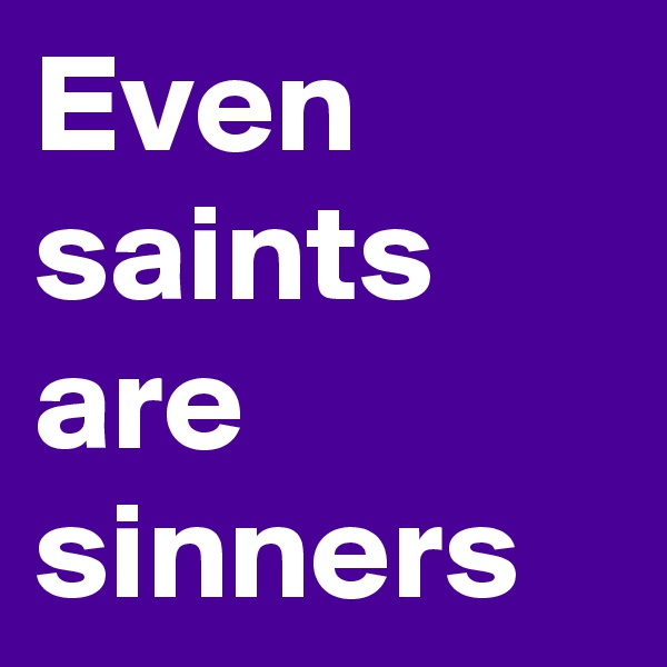 Even saints are sinners
