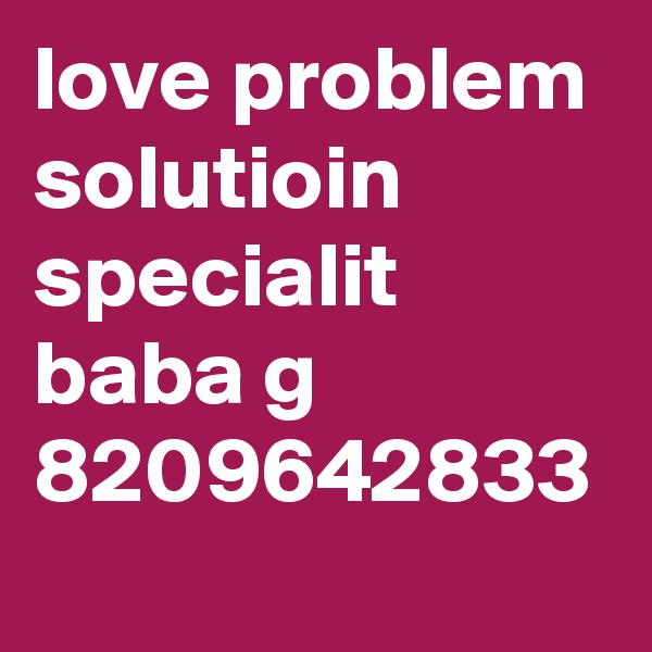 love problem solutioin specialit baba g 8209642833