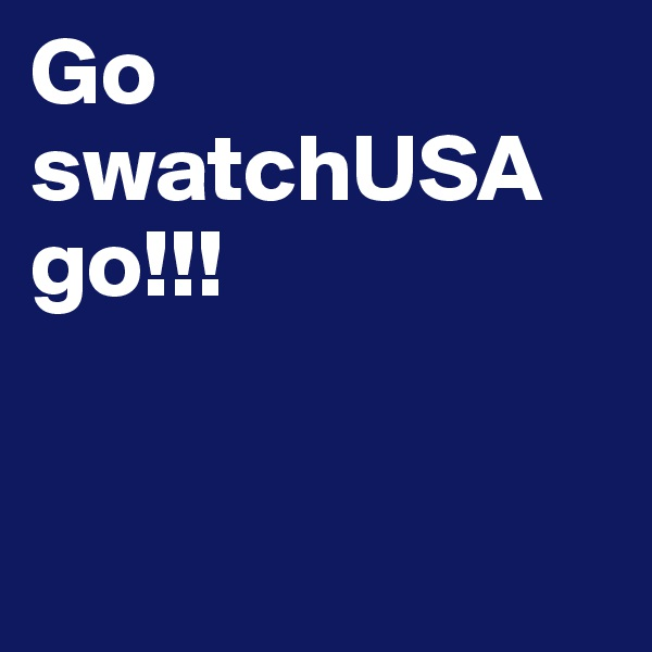 Go swatchUSA go!!!