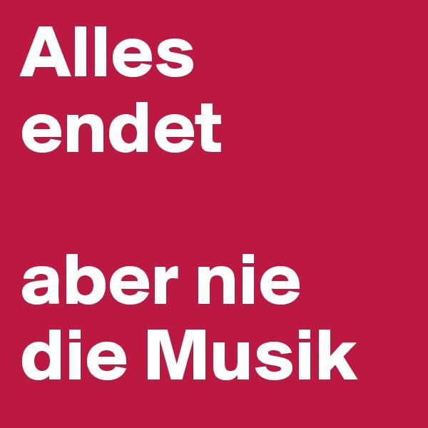 Alles endet   aber nie die Musik