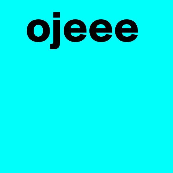 ojeee