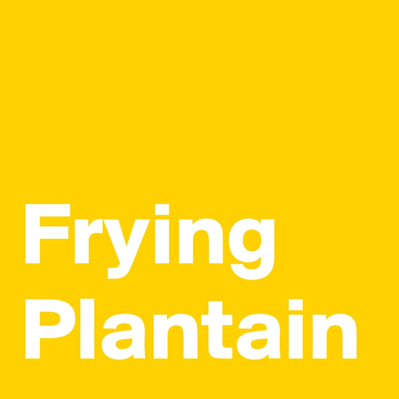 Frying Plantain