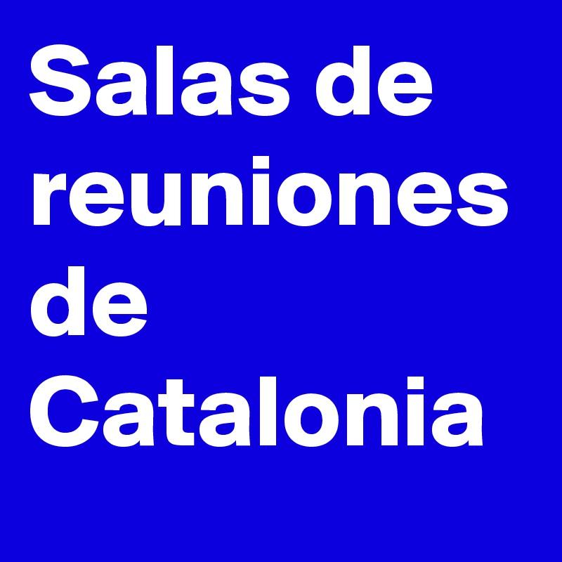 Salas de reuniones de Catalonia