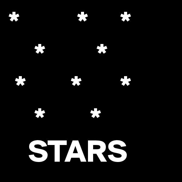 *         *     *     *        *  *       *      *     *       *     STARS