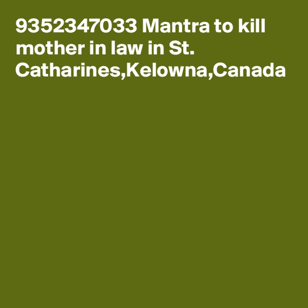 9352347033 Mantra to kill mother in law in St. Catharines,Kelowna,Canada
