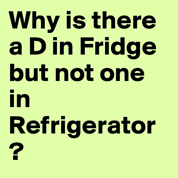 Why is there a D in Fridge but not one in  Refrigerator?