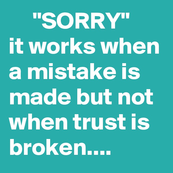 """SORRY"" it works when a mistake is made but not when trust is broken...."