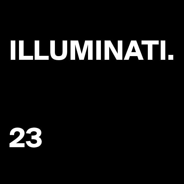 ILLUMINATI.   23