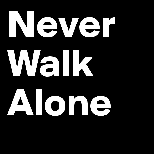 Never Walk Alone
