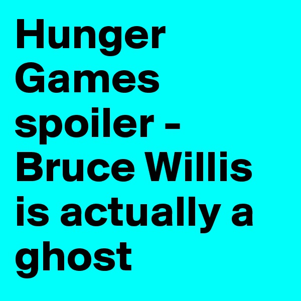 Hunger Games spoiler - Bruce Willis is actually a ghost