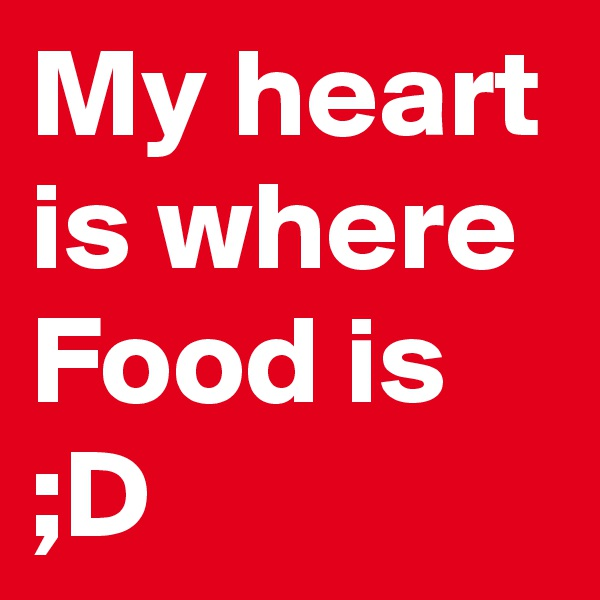 My heart is where Food is ;D