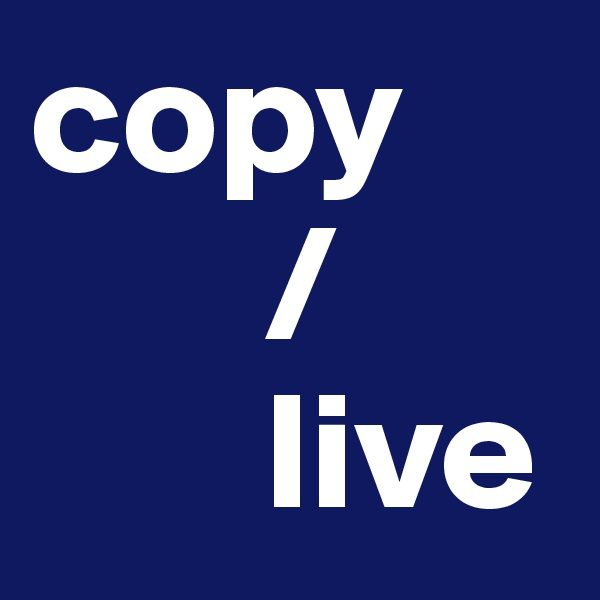 copy        /        live