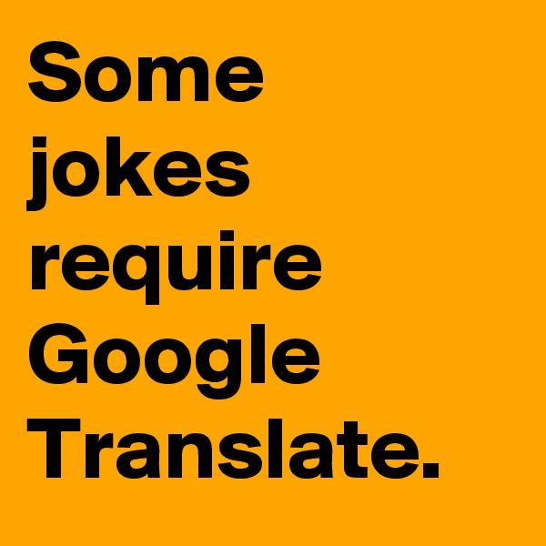 Some jokes require Google Translate.