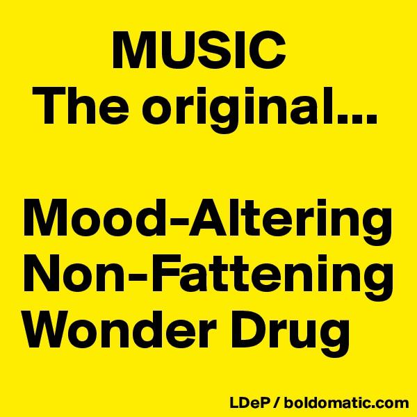 MUSIC  The original...   Mood-Altering Non-Fattening Wonder Drug