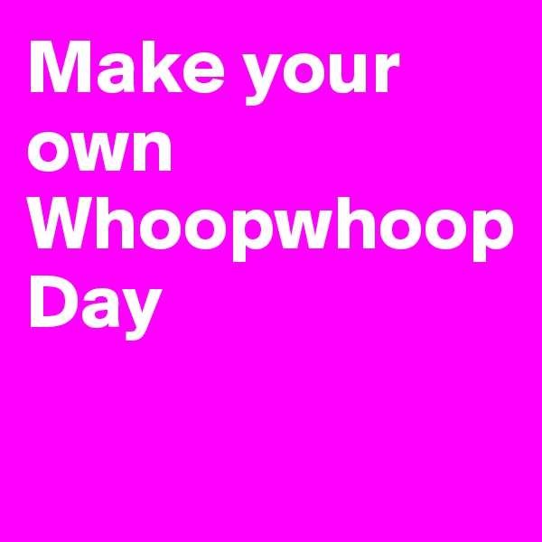 Make your own Whoopwhoop Day